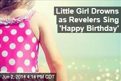 Little Girl Drowns as Revelers Sing 'Happy Birthday'