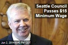 Seattle Council Passes $15 Minimum Wage