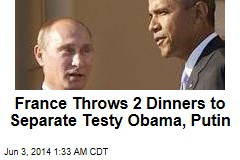France Throws 2 Dinners to Separate Testy Obama, Putin