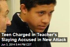 Teen Charged in Teacher's Slaying Accused in New Attack