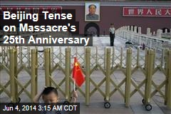 Beijing Tense on Massacre's 25th Anniversary