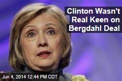 Clinton Wasn't Real Keen on Bergdahl Deal