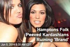 Hamptons Folk Peeved Kardashians Ruining 'Brand'
