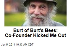 Burt of Burt's Bees: Co-Founder Kicked Me Out