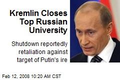 Kremlin Closes Top Russian University