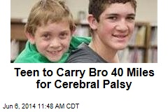 Teen to Carry Bro 40 Miles for Cerebral Palsy