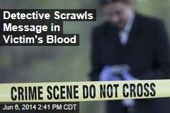 Detective Scrawls Name in Blood— at Crime Scene