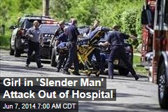 Girl in 'Slender Man' Attack Out of Hospital