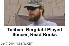 Bowe Bergdahl's Life in Captivity: Soccer, Books