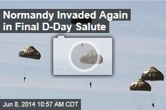 In Final D-Day Salute, Normandy Invaded Again