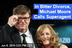 Michael Moore Brings In Superagent for Bitter Divorce