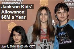 Jackson Kids' Allowance: $8M a Year
