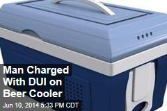 Man Charged With DUI on Beer Cooler