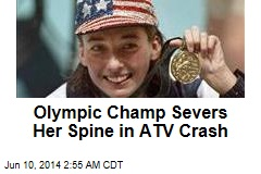 Olympic Champ Severs Her Spine in ATV Crash