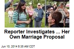 Reporter Investigates ... Her Own Marriage Proposal