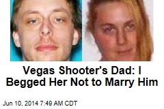 Vegas Shooter's Dad: I Begged Her Not to Marry Him