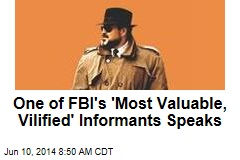 One of FBI's 'Most Valuable, Vilified' Informants Speaks