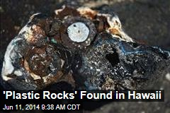 'Plastic Rocks' Found in Hawaii