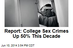 Report: College Sex Crimes Up 50% This Decade