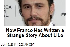 Now Franco Has Written a Strange Story About LiLo