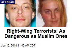Right-Wing Terrorists: As Dangerous as Muslim Ones