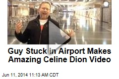 Guy Stuck in Airport Makes Amazing Celine Dion Video