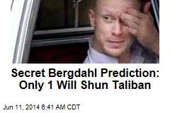 Secret Bergdahl Prediction: Only 1 Will Shun Taliban