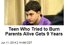 Teen Who Tried to Burn Parents Alive Gets 9 Years