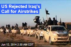US Rejected Iraq's Call for Airstrikes