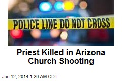 Priest Killed in Arizona Church Shooting