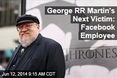 George RR Martin's Next Victim: Facebook Employeee
