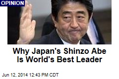 Why Japan's Shinzo Abe Is World's Best Leader