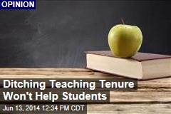 Ditching Teaching Tenure Won't Help Students