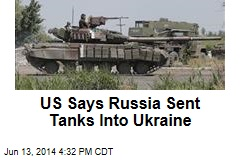 US Says Russia Sent Tanks Into Ukraine