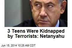 3 Teens Were Kidnapped by Terrorists: Netanyahu