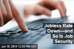 Jobless Rate Down—and So Is Job Security