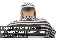 Cops Find Meth Lab ... in Retirement Community