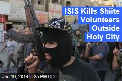 ISIS Kills Shiite Volunteers Outside Holy City
