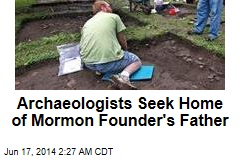 Archaeologists Seek Home of Mormon Founder's Father