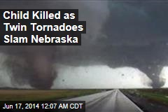 Child Killed as Twin Tornadoes Slam Nebraska