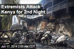 Extremists Attack Kenya for 2nd Night
