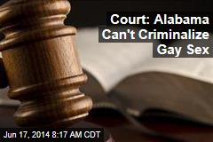 Court: Alabama Can't Criminalize Gay Sex