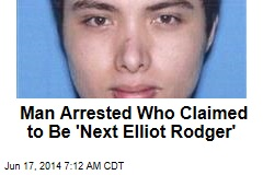 Man Arrested Who Claimed to Be 'Next Elliot Rodger'