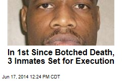 In 1st Since Botched Death, 3 Inmates Set for Execution