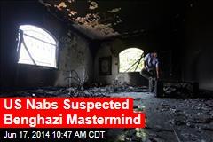 US Nabs Suspected Benghazi Mastermind