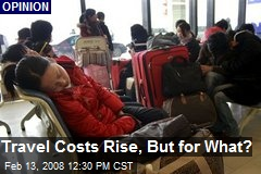 Travel Costs Rise, But for What?