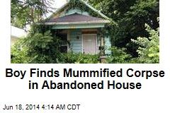Boy Finds Mummified Corpse in Abandoned House