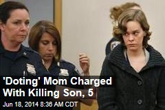 'Doting' Mom Charged With Killing Son, 5