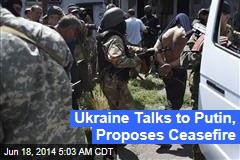 Ukraine Talks to Putin, Proposes Ceasefire
