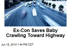 Ex-Con Saves Baby Crawling Toward Highway